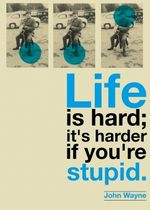 Life-is-hard.-If-youre-stupid-it-gets-harder