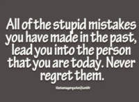 All-of-the-stupid-mistakes-you-have-made-in-the-past-lead-you-into-the-person-that-you-are-today-never-regret-them